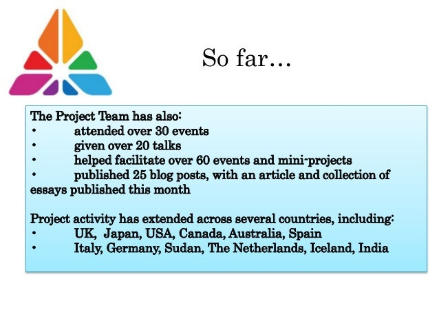 So far… The Project Team has also: • attended over 30 events • given over 20 talks • helped facilitate over 60 events and ...