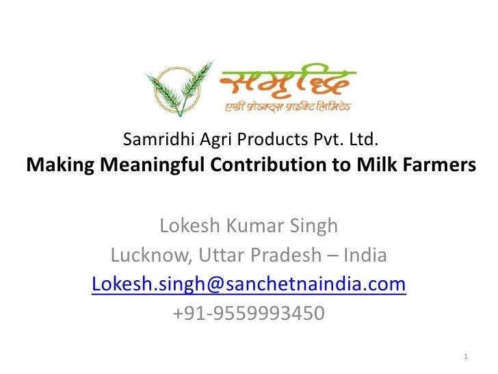 Samridhi Agri Products Pvt. Ltd.Making Meaningful Contribution to Milk Farmers<br />Lokesh Kumar Singh<br />Lucknow, Uttar...