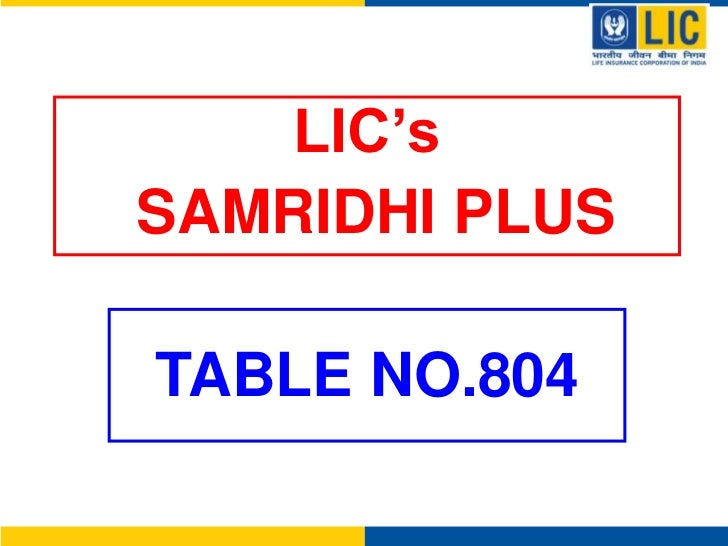 LIC's<br /> SAMRIDHI PLUS<br />TABLE NO.804<br />