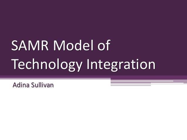 SAMR Model of Technology Integration Adina Sullivan