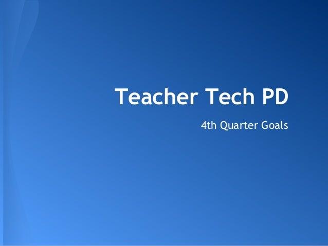 Teacher Tech PD4th Quarter Goals