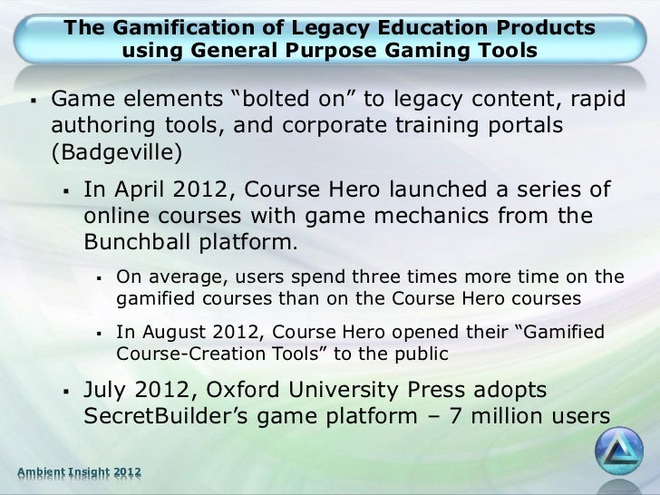"""The Gamification of Legacy Education Products            using General Purpose Gaming Tools    Game elements """"bolted on"""" ..."""