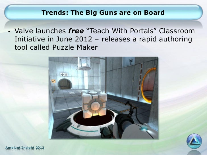 """Trends: The Big Guns are on Board    Valve launches free """"Teach With Portals"""" Classroom     Initiative in June 2012 – rel..."""