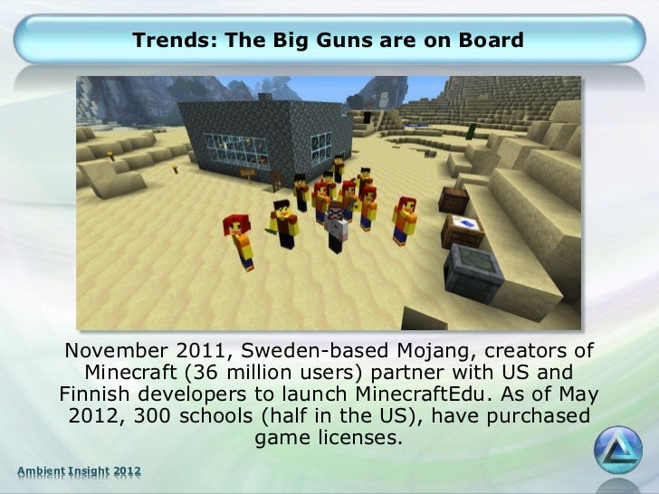 Trends: The Big Guns are on Board      November 2011, Sweden-based Mojang, creators of         Minecraft (36 million users...