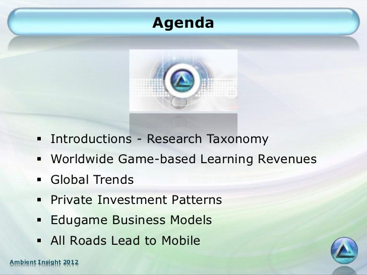 Agenda        Introductions - Research Taxonomy        Worldwide Game-based Learning Revenues        Global Trends     ...