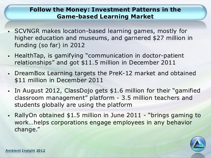 Follow the Money: Investment Patterns in the                    Game-based Learning Market    SCVNGR makes location-based...