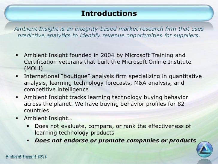 Introductions    Ambient Insight is an integrity-based market research firm that uses     predictive analytics to identify...