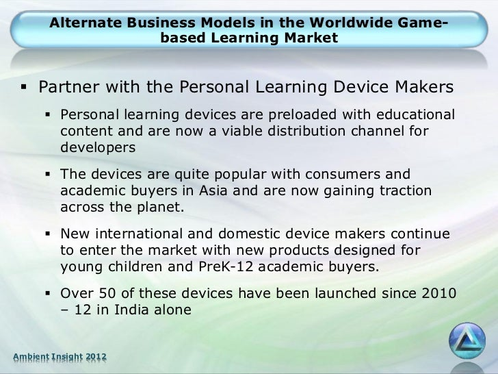 Alternate Business Models in the Worldwide Game-                     based Learning Market  Partner with the Personal Lea...