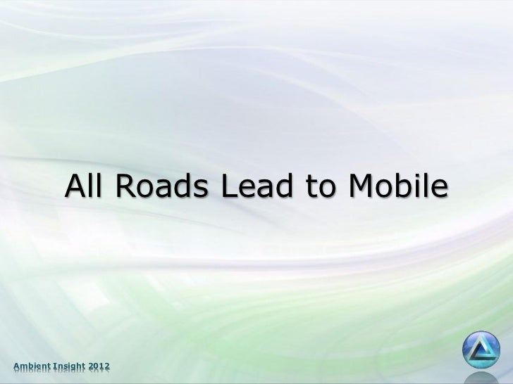 All Roads Lead to MobileAmbient Insight 2012