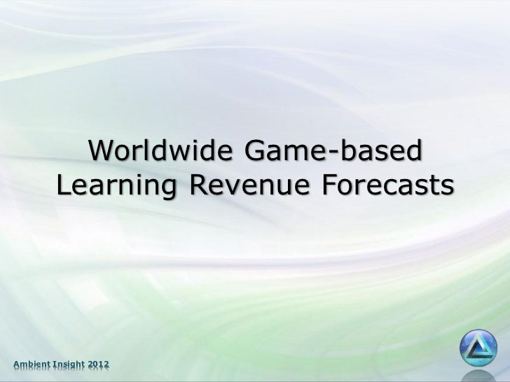 Worldwide Game-based        Learning Revenue ForecastsAmbient Insight 2012