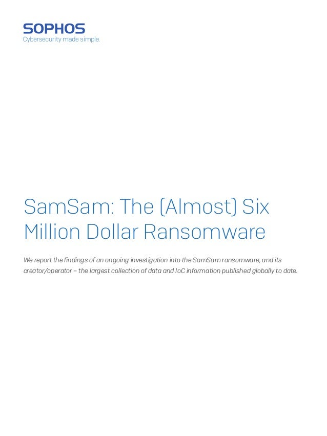 SamSam: The (Almost) Six Million Dollar Ransomware We report the findings of an ongoing investigation into the SamSam rans...