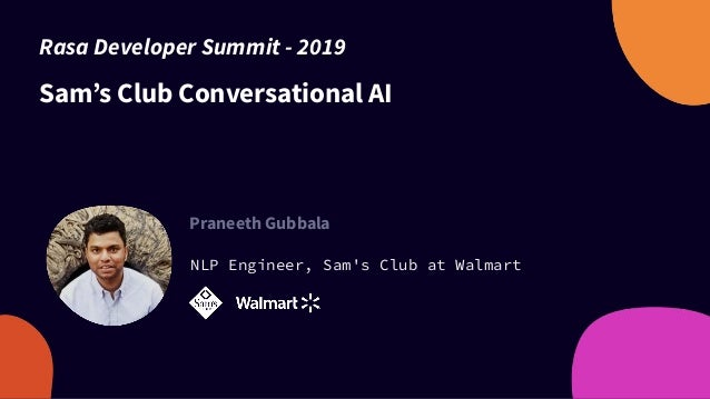 Sam's Club Conversational AI Praneeth Gubbala NLP Engineer, Sam's Club at Walmart Rasa Developer Summit - 2019