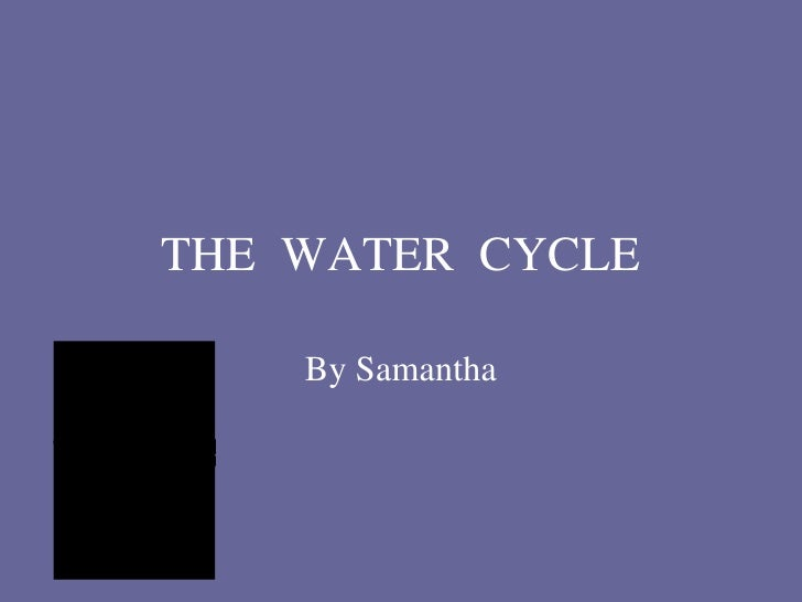 THE  WATER  CYCLE By Samantha
