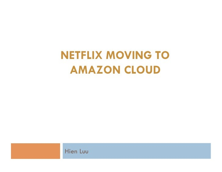NETFLIX MOVING TO AMAZON CLOUDHien Luu