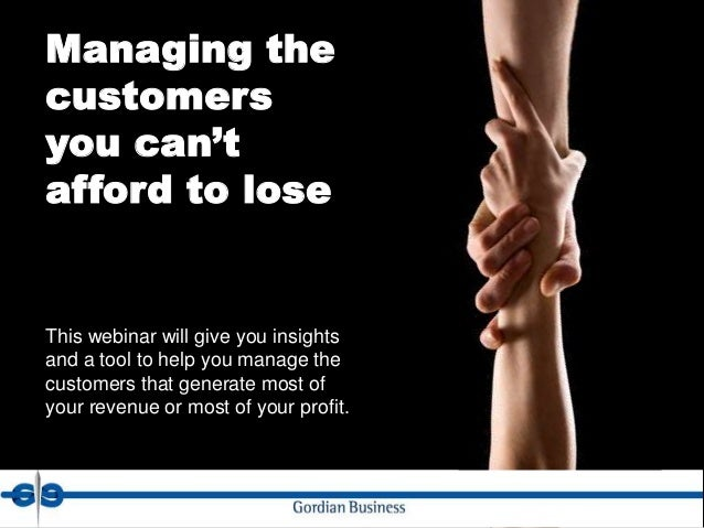 Managing thecustomersyou can'tafford to loseThis webinar will give you insightsand a tool to help you manage thecustomers ...