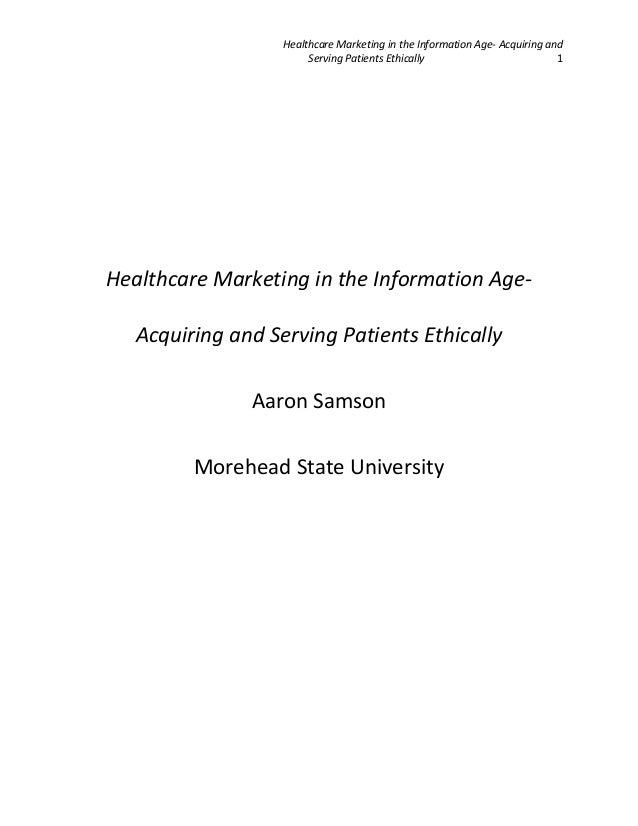 Healthcare Marketing in the Information Age- Acquiring and Serving Patients Ethically 1  Healthcare Marketing in the Infor...