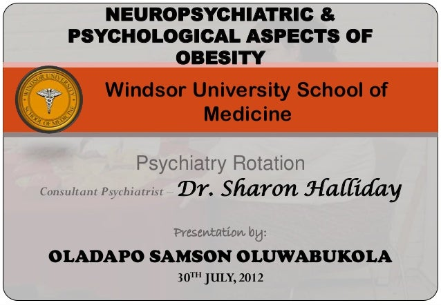 NEUROPSYCHIATRIC &   PSYCHOLOGICAL ASPECTS OF           OBESITY        Windsor University School of                 Medici...