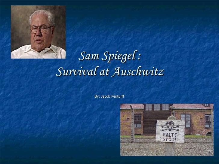 Sam Spiegel : Survival at Auschwitz By: Jacob Penturff