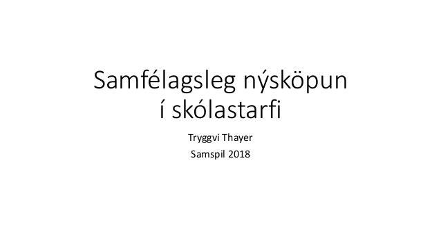 Samfélagsleg nýsköpun í skólastarfi Tryggvi Thayer Samspil 2018