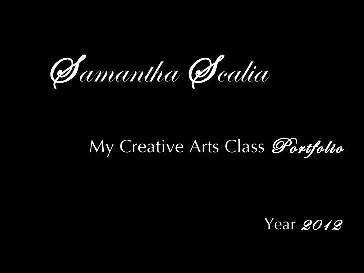 Samantha Scalia  My Creative Arts Class Portfolio                        Year 2012