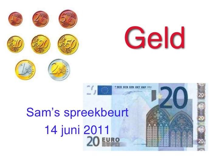 Geld<br />Sam's spreekbeurt<br />14 juni 2011<br />