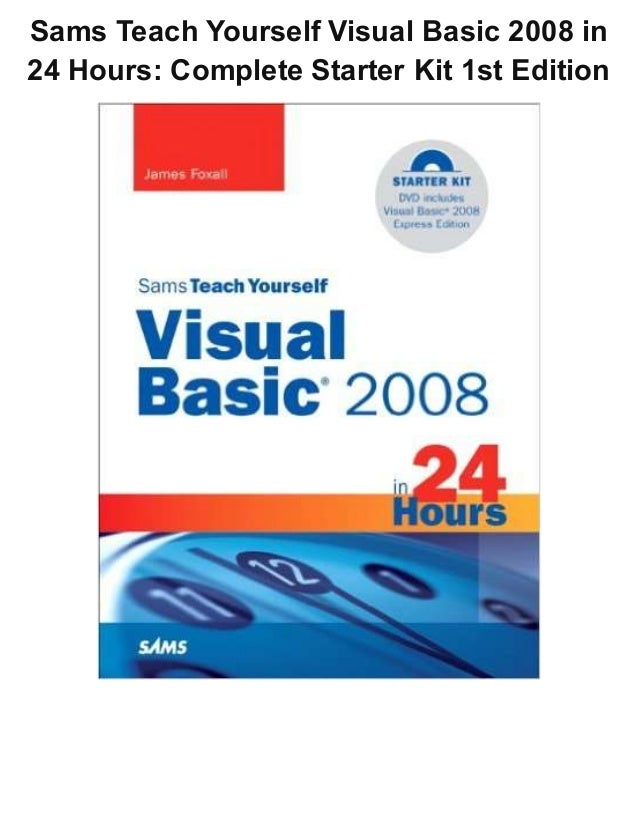 Sams Teach Yourself Visual Basic 2008 in 24 Hours: Complete Starter Kit 1st Edition
