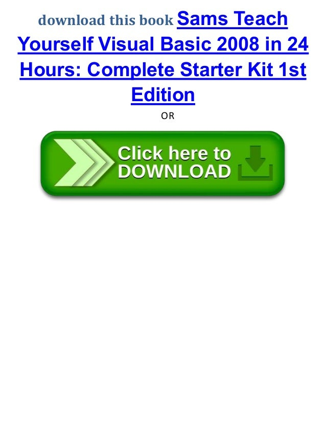 download this book Sams Teach Yourself Visual Basic 2008 in 24 Hours: Complete Starter Kit 1st Edition OR