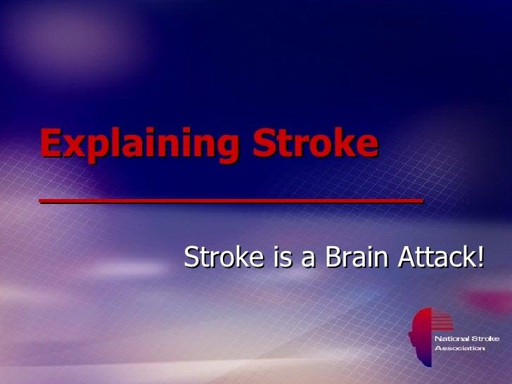 Explaining Stroke __________________ Stroke is a Brain Attack!