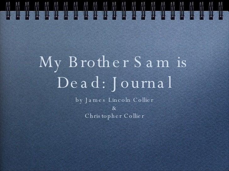 My Brother Sam is Dead: Journal <ul><li>by James Lincoln Collier </li></ul><ul><li>& </li></ul><ul><li>Christopher Collier...