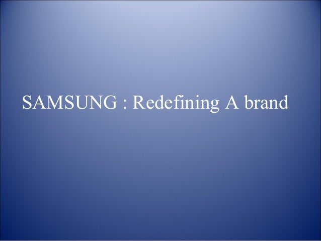 SAMSUNG : Redefining A brand