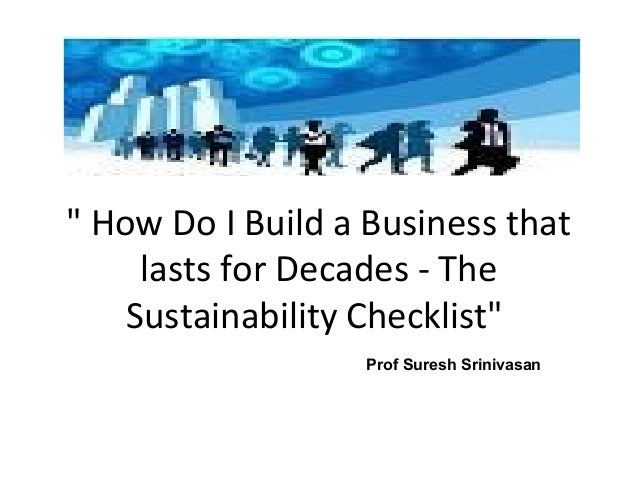 """"""" How Do I Build a Business that lasts for Decades - The Sustainability Checklist"""" Prof Suresh Srinivasan"""