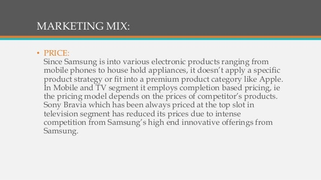 market segmentation and marketing mix of lg and samsung How does marketing mix help your business  the price that can be charged depends on the market, the quality, the marketing and the segment that is targeted.