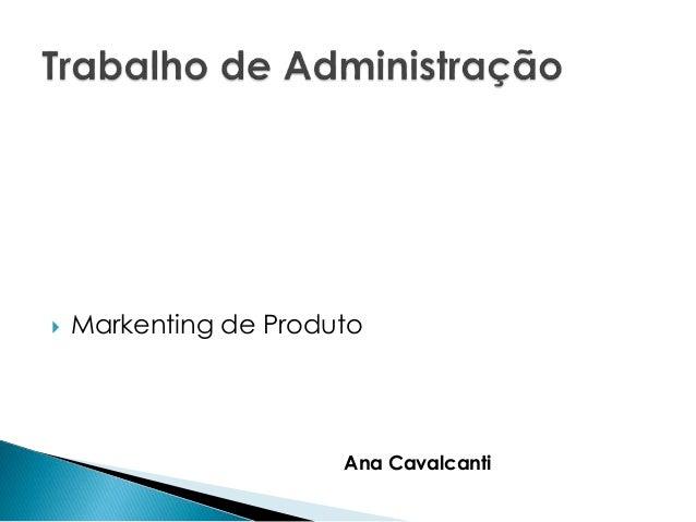  Markenting de Produto  Ana Cavalcanti