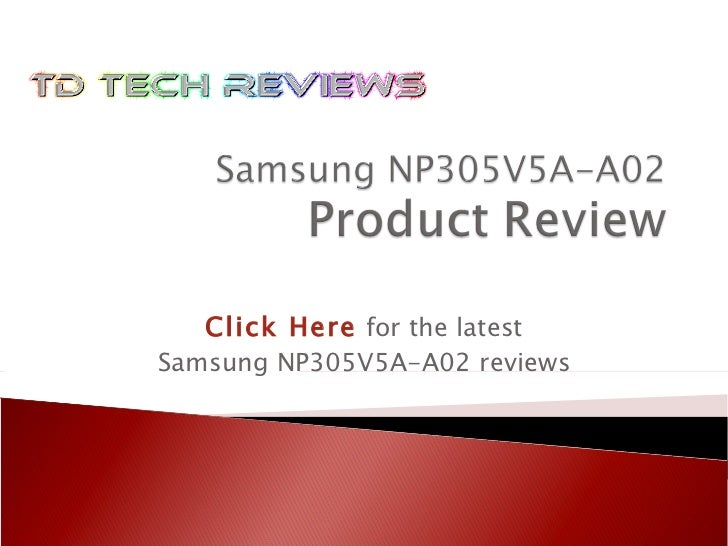 Click Here   for the latest Samsung NP305V5A-A02 reviews