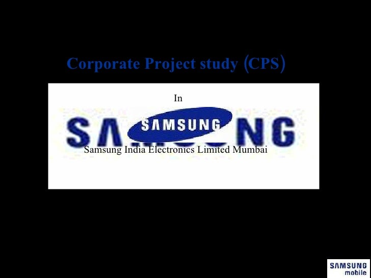 <ul><li>Presentation on </li></ul><ul><li>Corporate Project study (CPS) </li></ul><ul><li>In  </li></ul><ul><li>Samsung In...