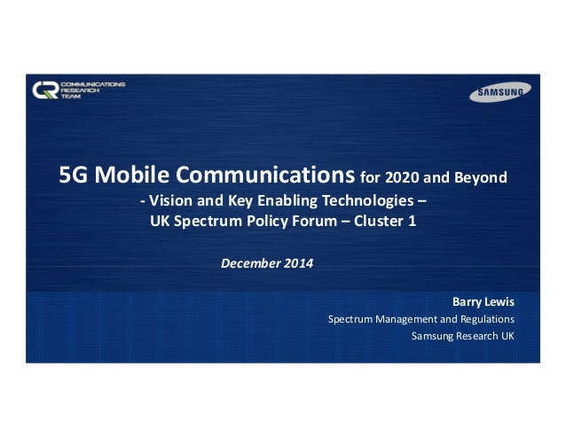 5GMobileCommunications for2020andBeyond ‐ VisionandKeyEnablingTechnologies– UKSpectrumPolicyForum– Cluster1...
