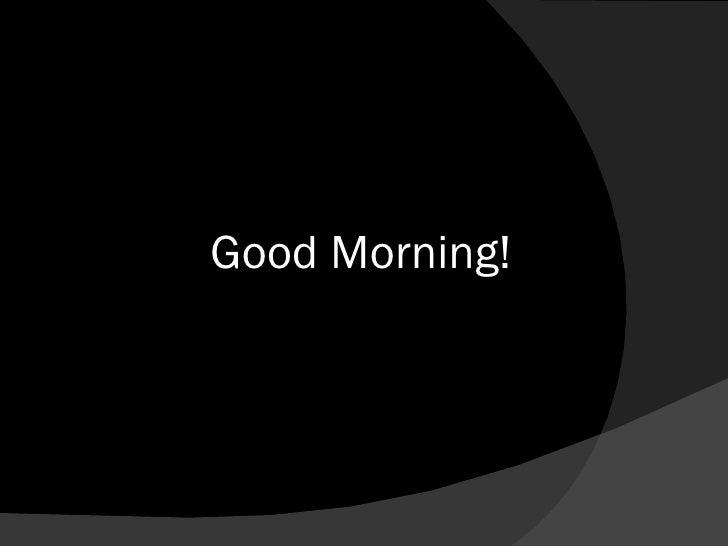 <ul><li>Good Morning! </li></ul>
