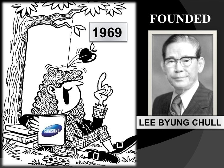 lee byung chull founder of samsung Lee byung-chull set up samsung commercial co -- the forerunner of today's samsung c&t -- in 1938, when he was 28 the company started out exporting fruit and dried fish to manchuria and china after the korean war, lee expanded into sugar-making, launching cheiljedang in 1953 using machines.