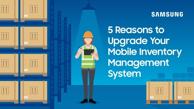 5 Reasons to Upgrade Your Mobile Inventory Management System
