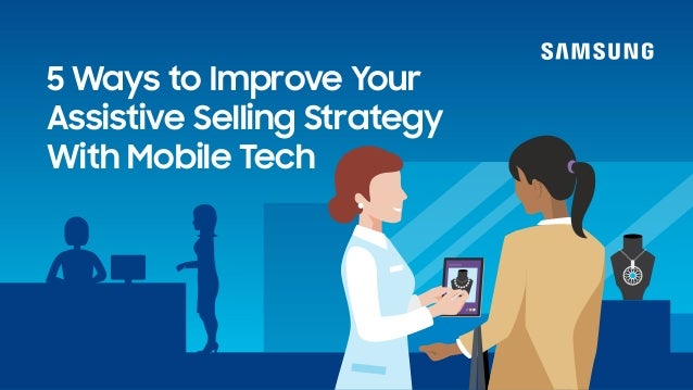 5 Ways to Improve Your Assistive Selling Strategy With Mobile Tech