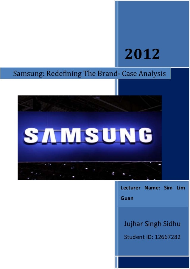 2012Samsung: Redefining The Brand- Case Analysis                              Lecturer Name: Sim Lim                      ...