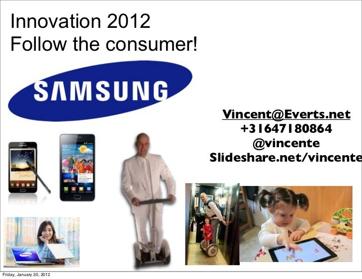 Innovation 2012   Follow the consumer!                             Vincent@Everts.net                                +3164...