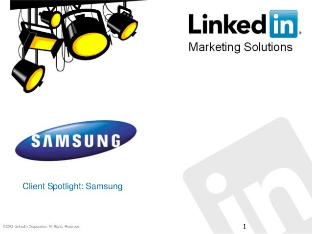 ©2012 LinkedIn Corporation. All Rights Reserved. 1 Client Spotlight: Samsung