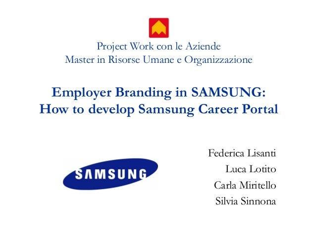 Project Work con le Aziende Master in Risorse Umane e Organizzazione Employer Branding in SAMSUNG: How to develop Samsung ...