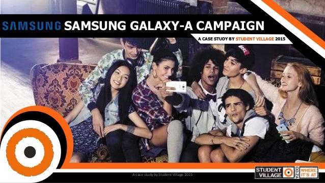 SAMSUNG GALAXY-A CAMPAIGN A CASE STUDY BY STUDENT VILLAGE 2015 A case study by Student Village 2015