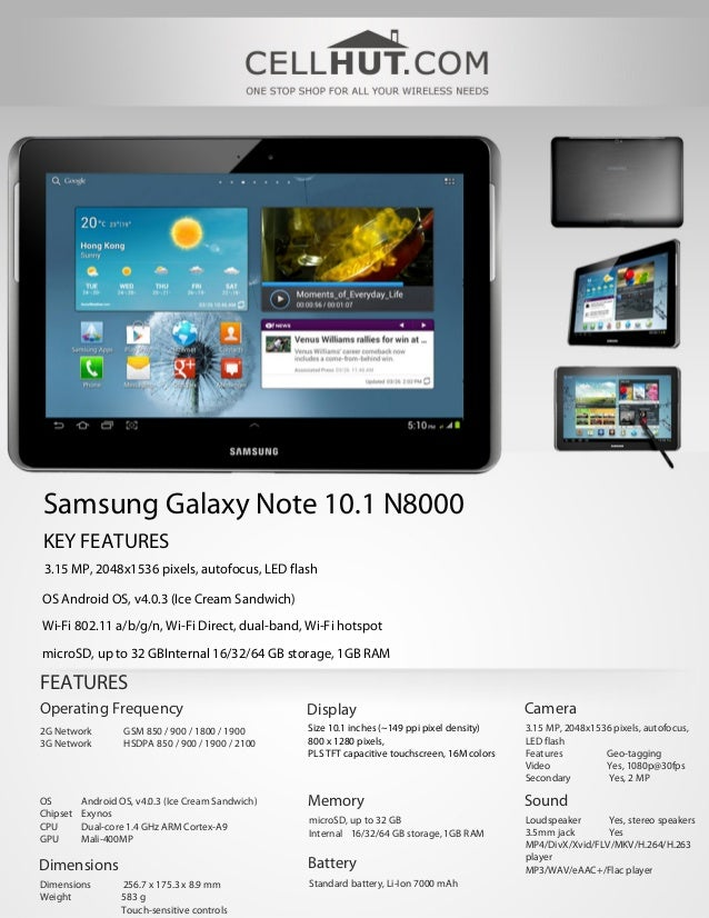 Samsung Galaxy Note 10.1 N8000KEY FEATURES3.15 MP, 2048x1536 pixels, autofocus, LED flashOS Android OS, v4.0.3 (Ice Cream ...