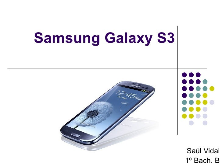 Samsung Galaxy S3                    Saúl Vidal                    1º Bach. B