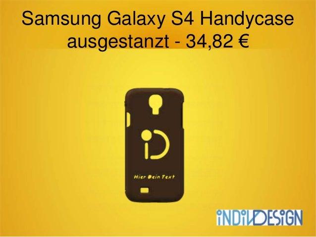 Samsung Galaxy S4 Handycase ausgestanzt - 34,82 €