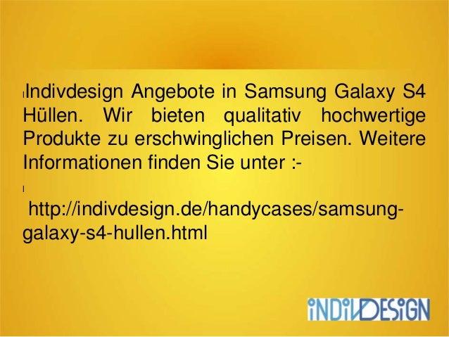 lIndivdesign Angebote in Samsung Galaxy S4 Hüllen. Wir bieten qualitativ hochwertige Produkte zu erschwinglichen Preisen. ...