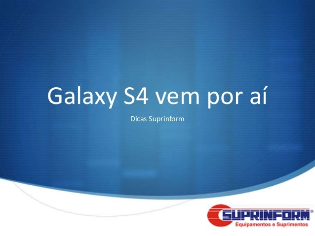 Galaxy S4 vem por aí       Dicas Suprinform                          S
